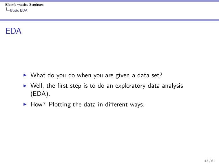 Bioinformatics Seminars Basic EDA EDA What do y...