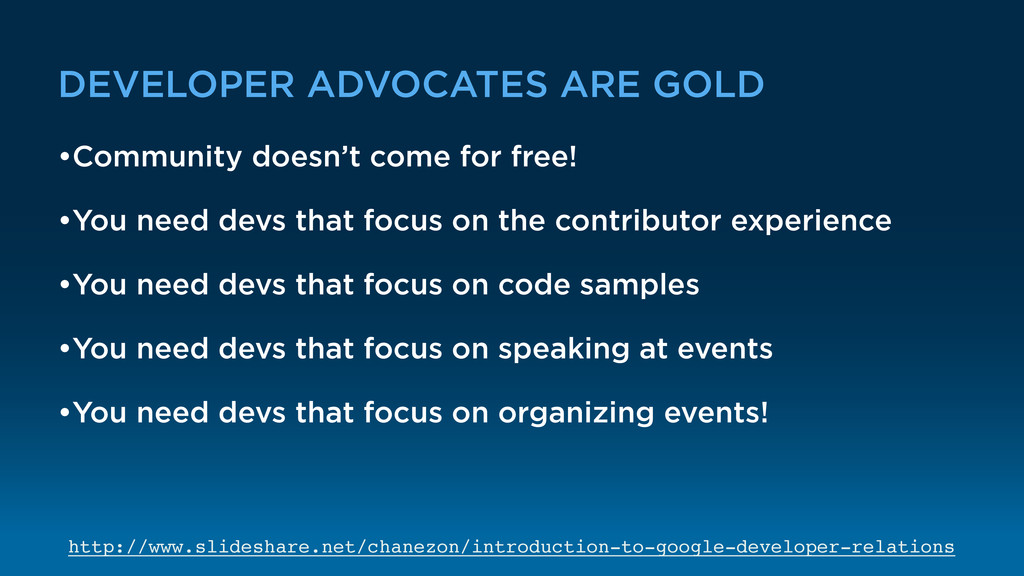 DEVELOPER ADVOCATES ARE GOLD •Community doesn't...