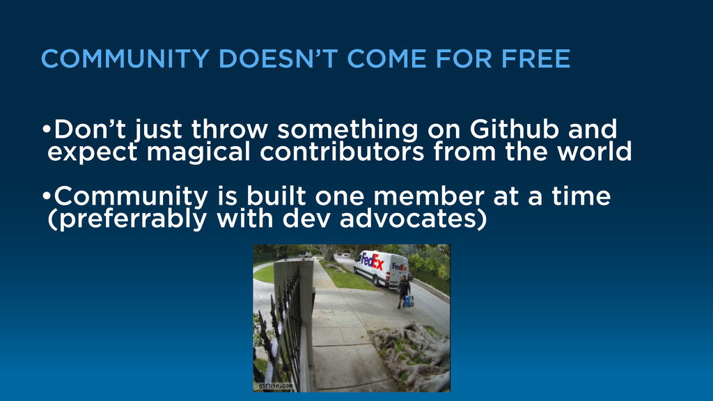 COMMUNITY DOESN'T COME FOR FREE •Don't just thr...
