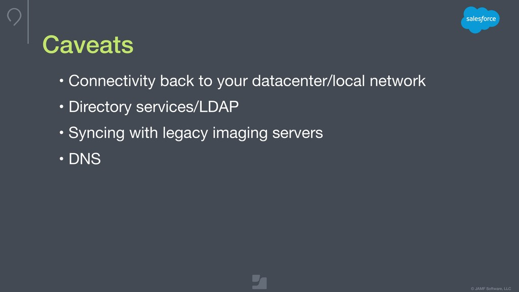 © JAMF Software, LLC Caveats • Connectivity bac...