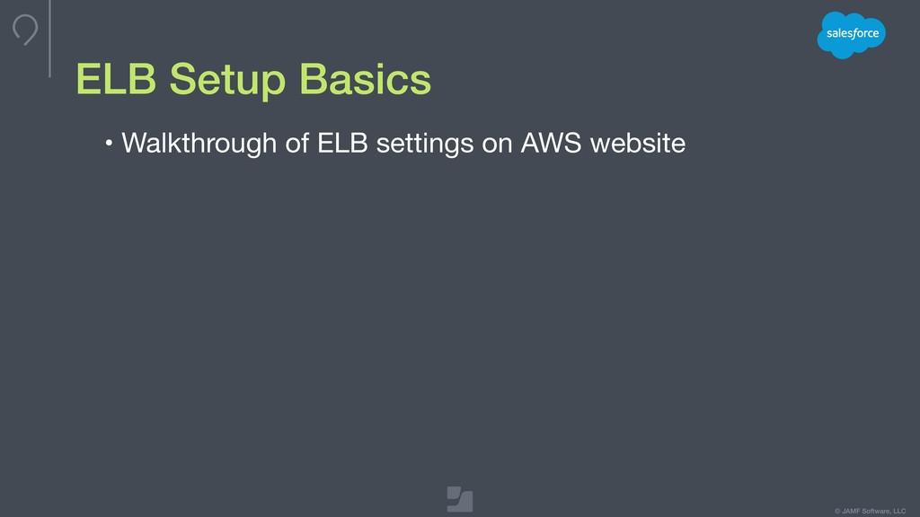 © JAMF Software, LLC ELB Setup Basics • Walkthr...