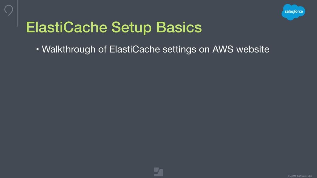 © JAMF Software, LLC ElastiCache Setup Basics •...