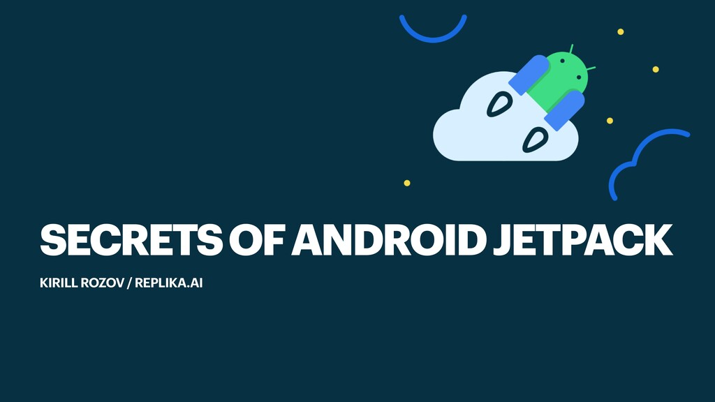 SECRETS OF ANDROID JETPACK KIRILL ROZOV / REPLI...