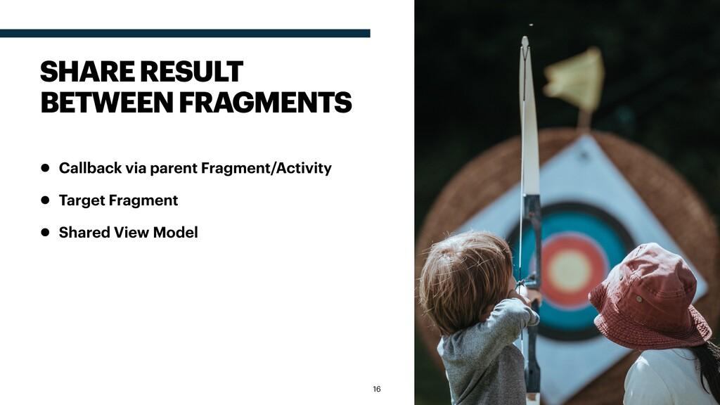 • Callback via parent Fragment/Activity • Targe...