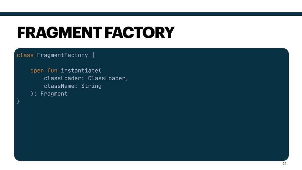 class FragmentFactory {  open fun instantiate( ...