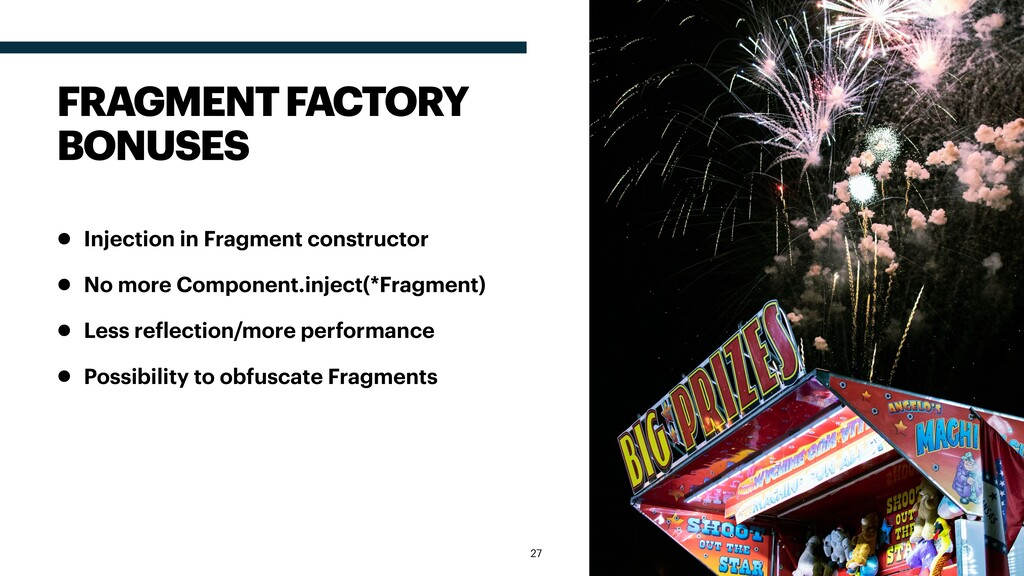• Injection in Fragment constructor • No more C...