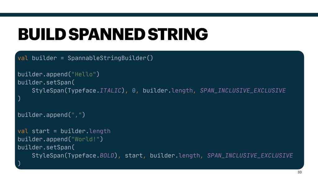 val builder = SpannableStringBuilder()  builder...