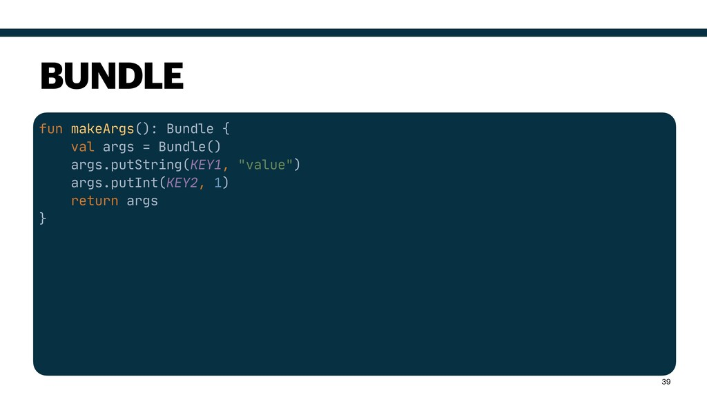 fun makeArgs(): Bundle {  val args = Bundle()  ...