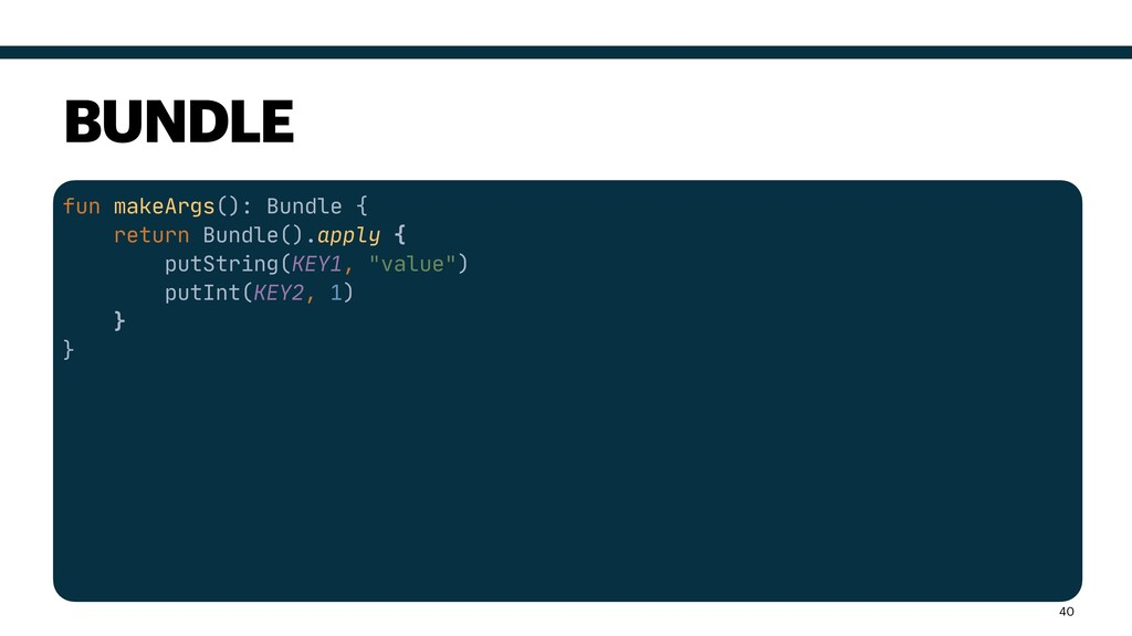 fun makeArgs(): Bundle {  return Bundle().apply...