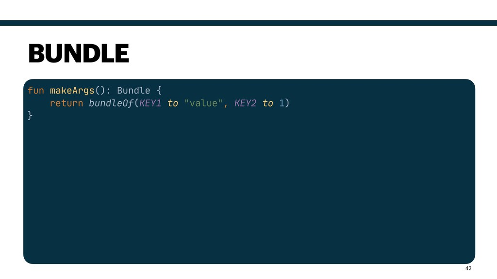 fun makeArgs(): Bundle {  return bundleOf(KEY1 ...