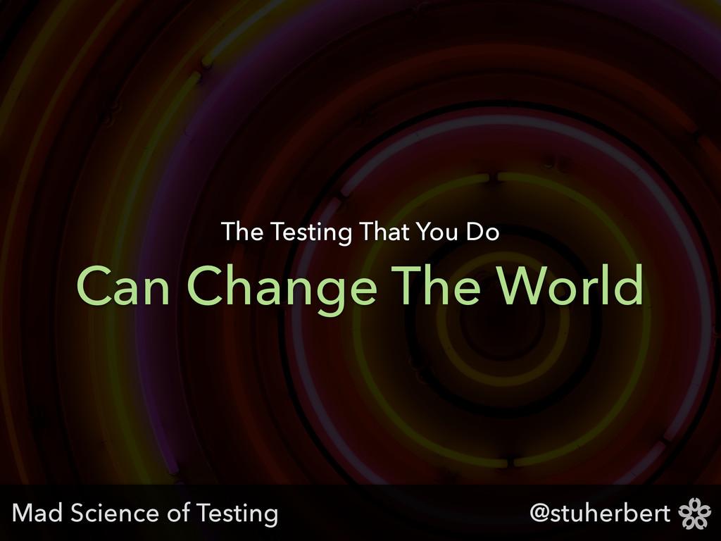 @stuherbert Can Change The World The Testing Th...