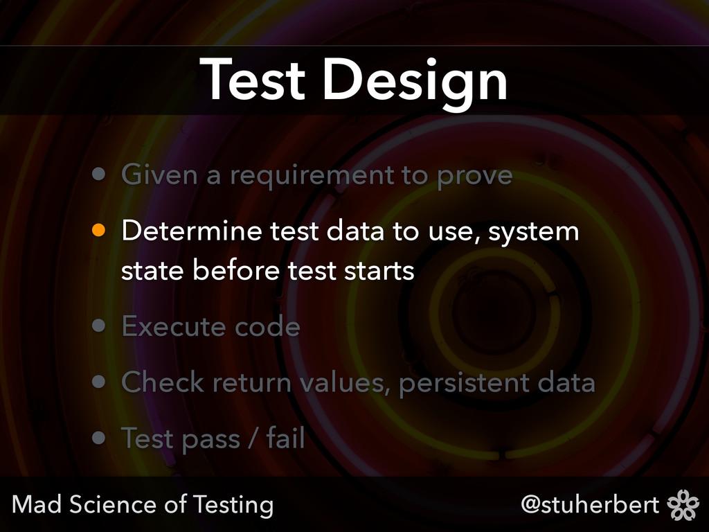 @stuherbert Test Design • Given a requirement t...