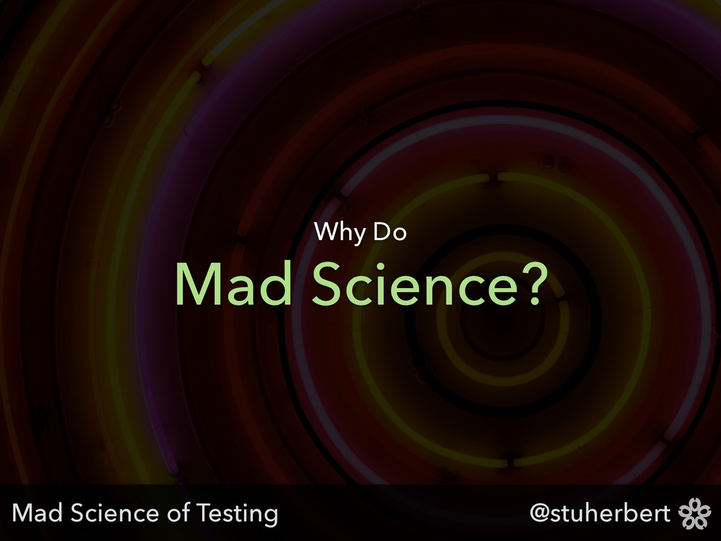 @stuherbert Mad Science? Why Do Mad Science of ...