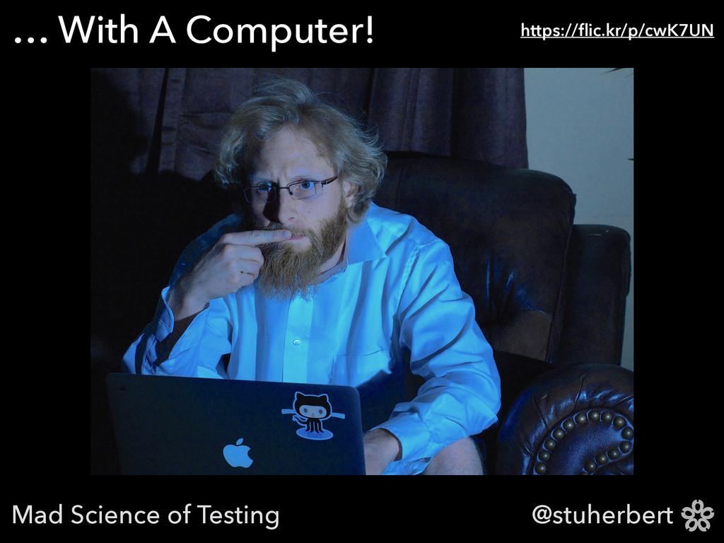 @stuherbert … With A Computer! https://flic.kr/p...