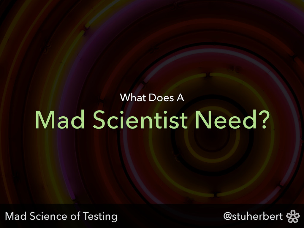 @stuherbert Mad Scientist Need? What Does A Mad...