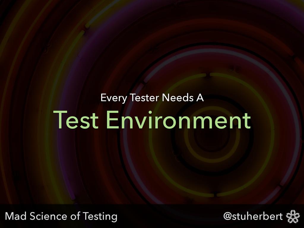 @stuherbert Test Environment Every Tester Needs...