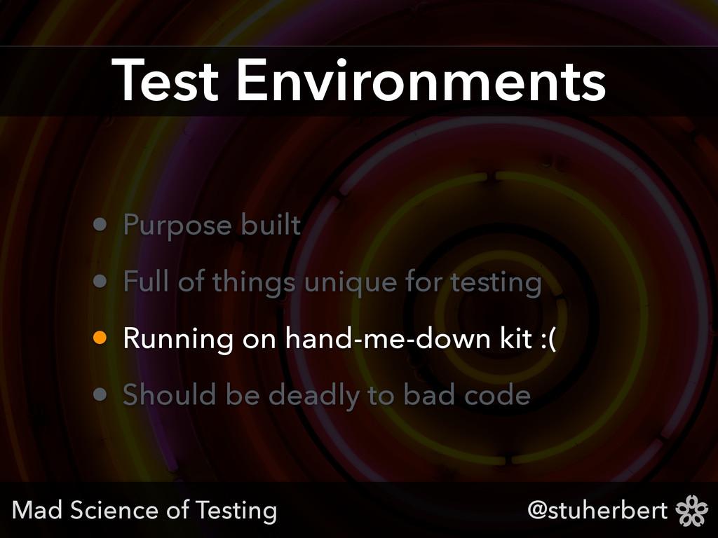 @stuherbert Test Environments • Purpose built •...