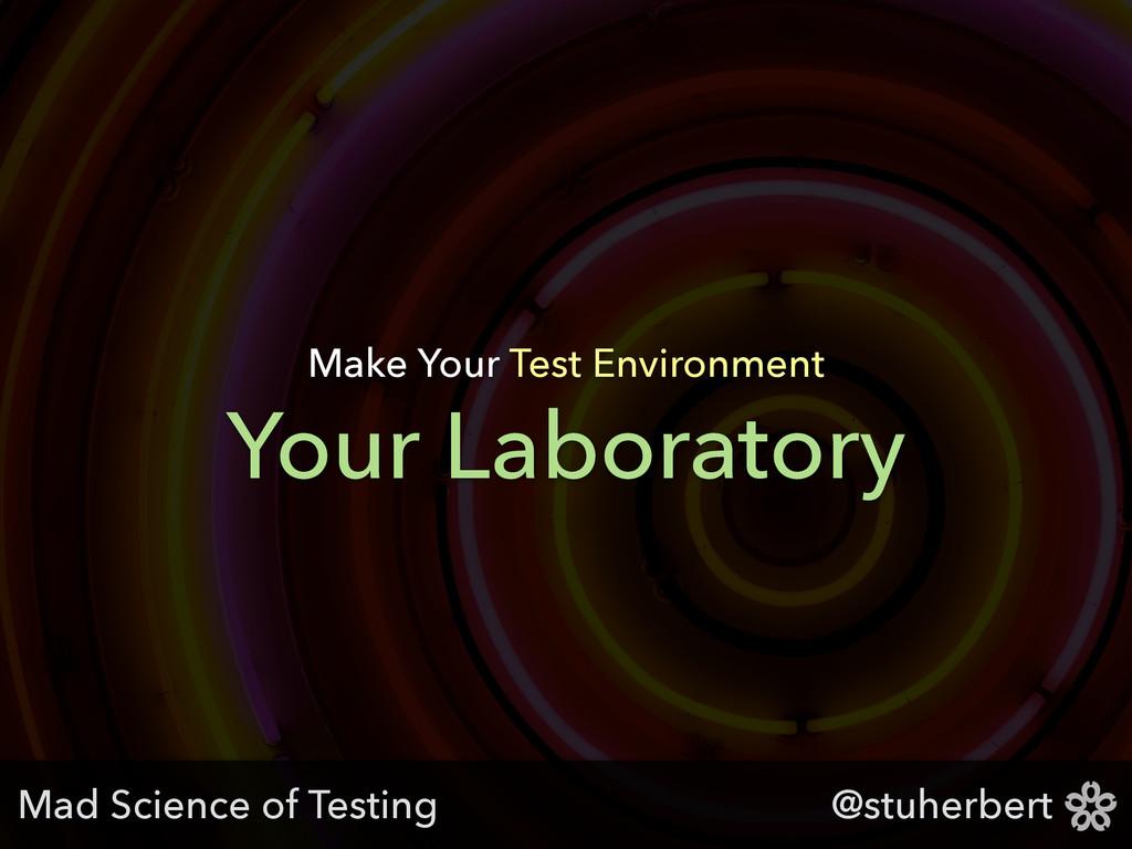 @stuherbert Your Laboratory Make Your Test Envi...