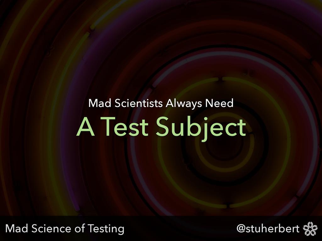 @stuherbert A Test Subject Mad Scientists Alway...