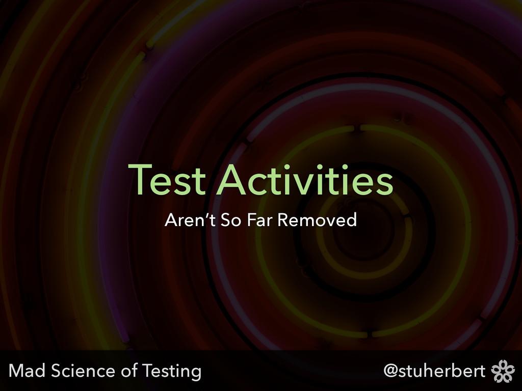 @stuherbert Test Activities Aren't So Far Remov...