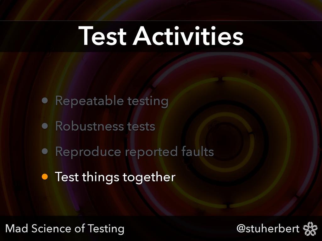 @stuherbert Test Activities • Repeatable testin...
