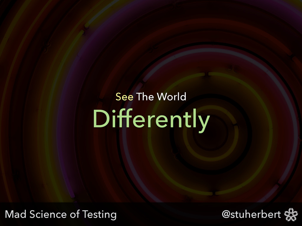 @stuherbert Differently See The World Mad Scien...