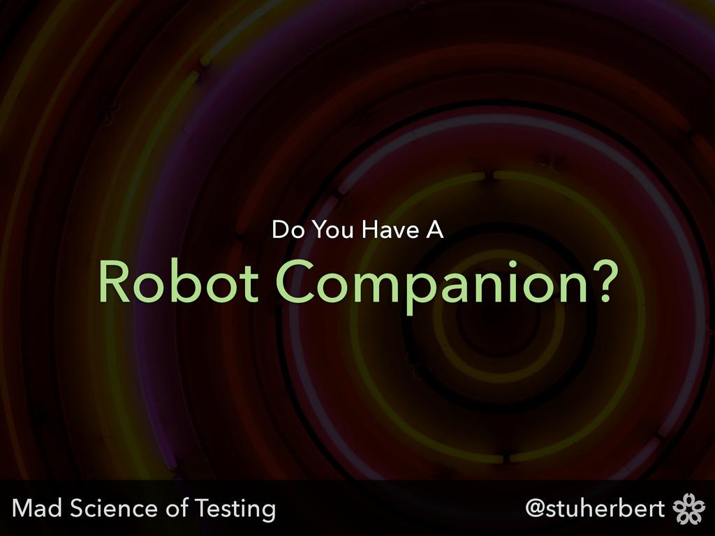 @stuherbert Robot Companion? Do You Have A Mad ...
