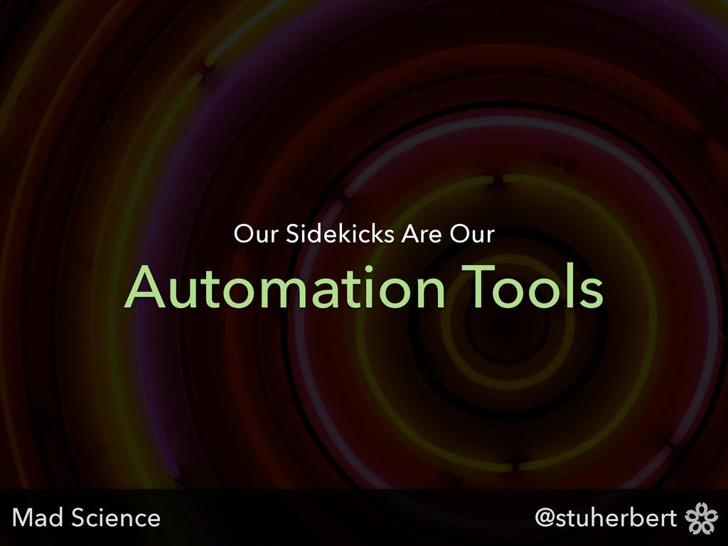 @stuherbert Automation Tools Our Sidekicks Are ...