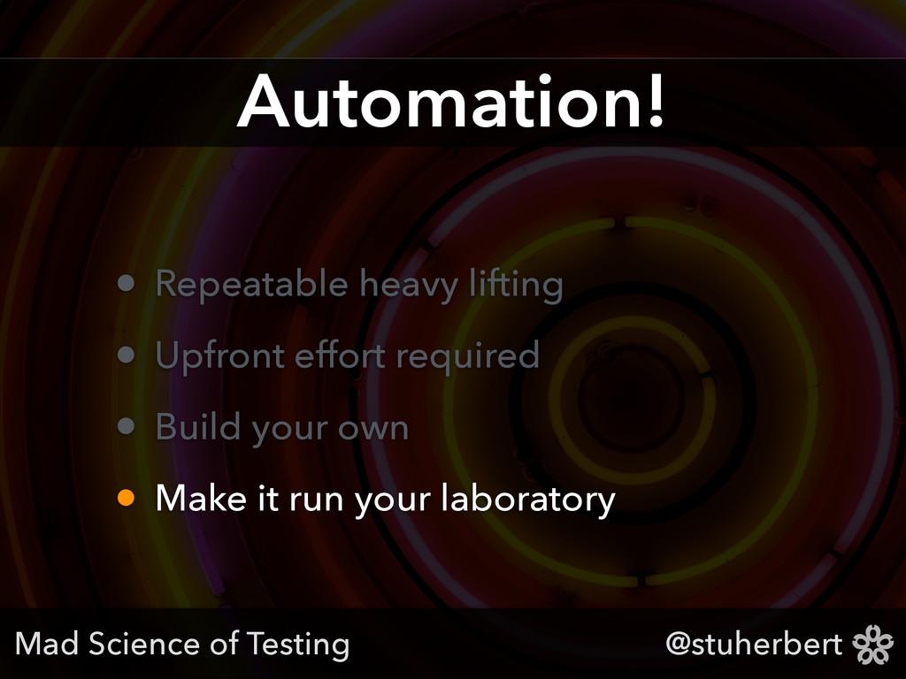 @stuherbert Automation! • Repeatable heavy lift...