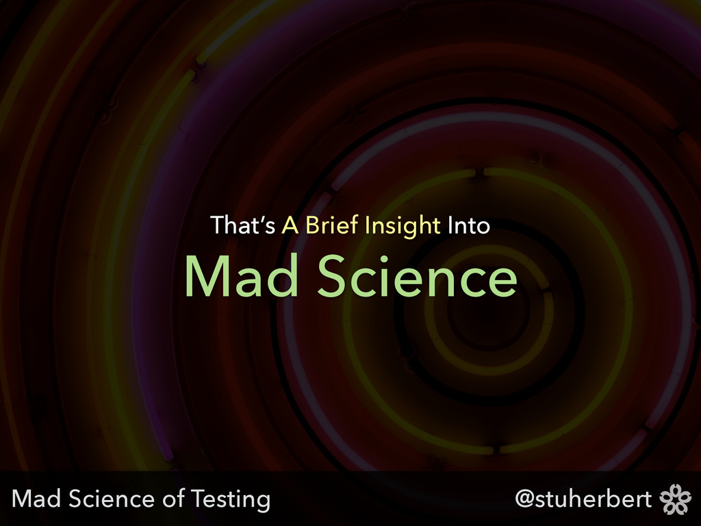@stuherbert Mad Science That's A Brief Insight ...