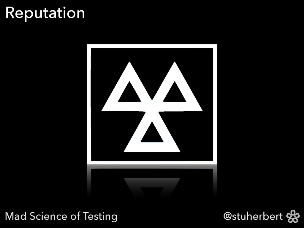 @stuherbert Reputation Mad Science of Testing