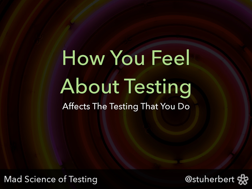 @stuherbert How You Feel About Testing Affects ...