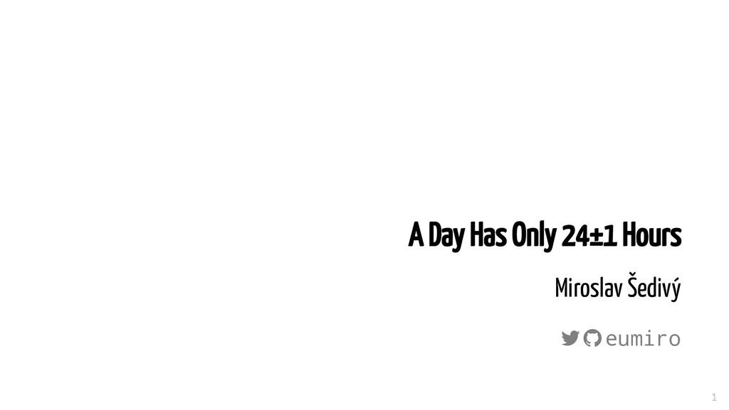 A Day Has Only 24±1 Hours Miroslav Šedivý   e...