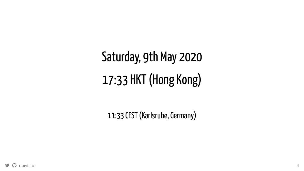 Saturday, 9th May 2020 17:33 HKT (Hong Kong) 11...