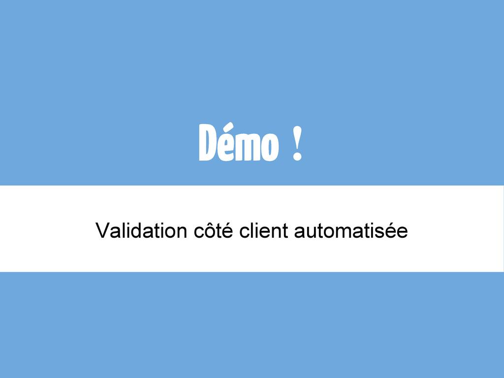 Démo! Validation côté client automatisée
