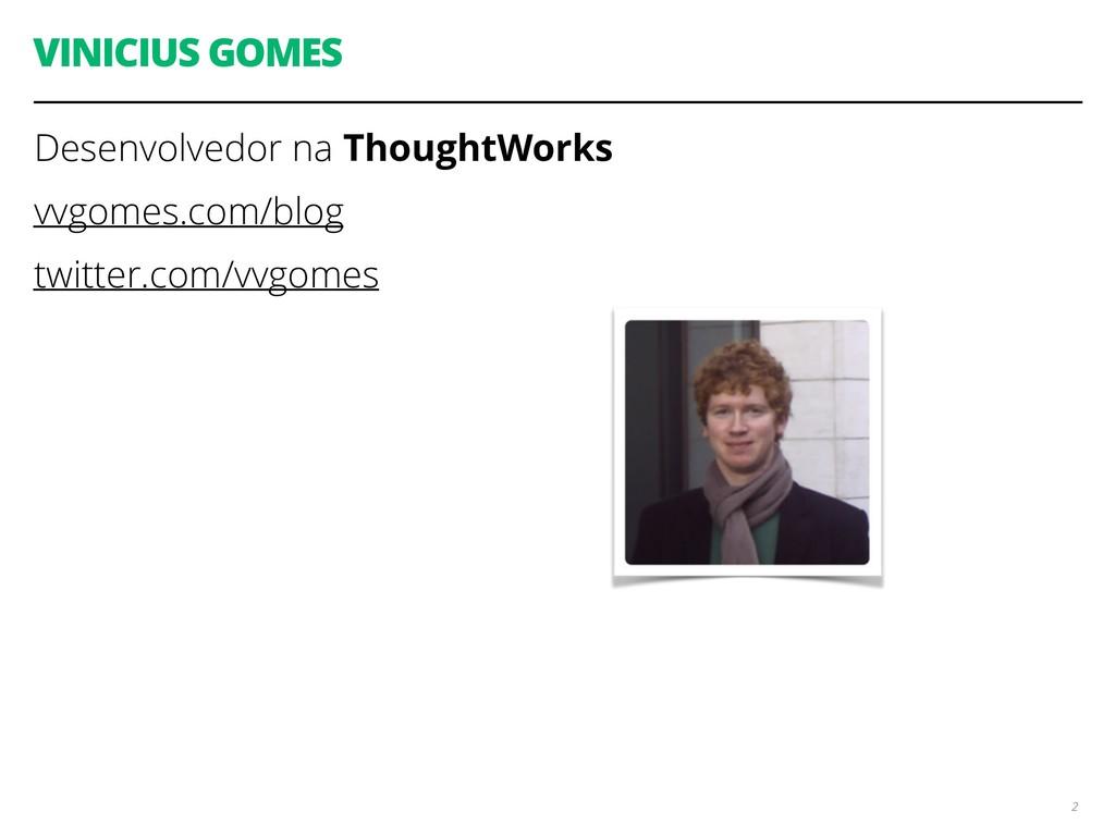 VINICIUS GOMES Desenvolvedor na ThoughtWorks vv...