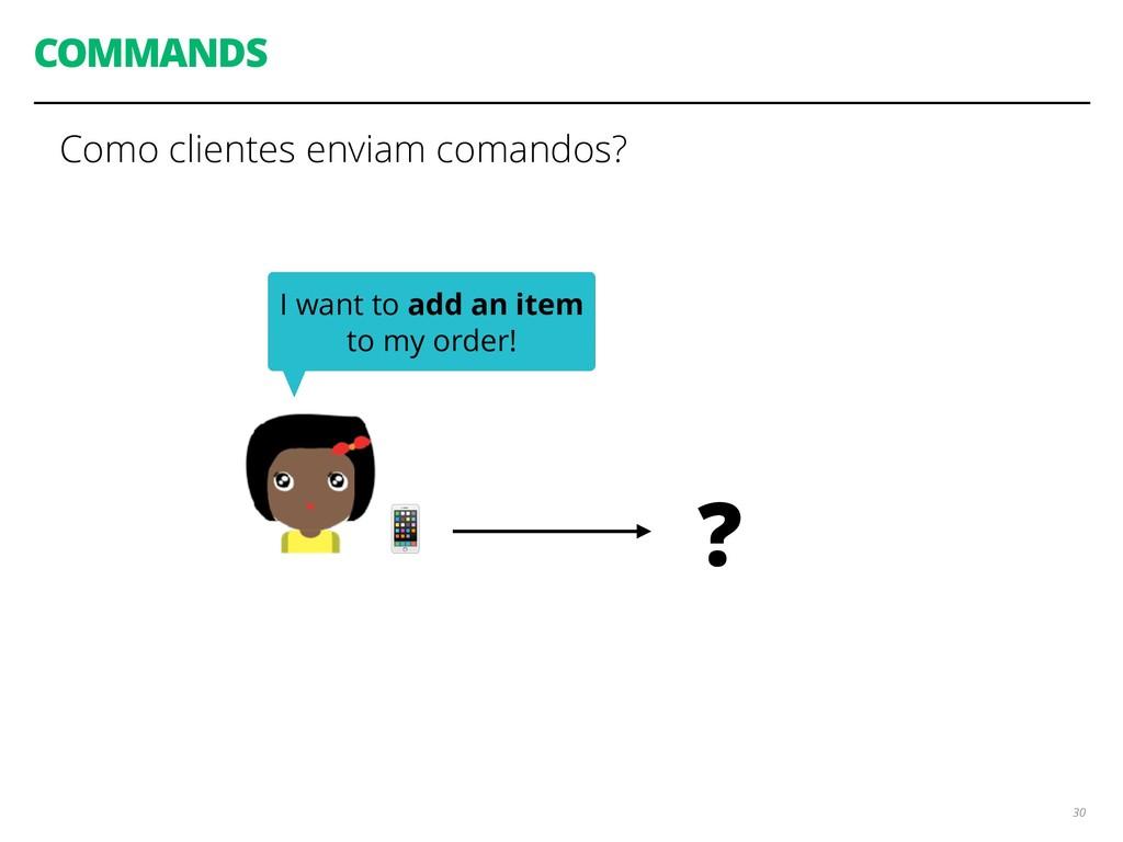 COMMANDS 30 Como clientes enviam comandos?  I w...