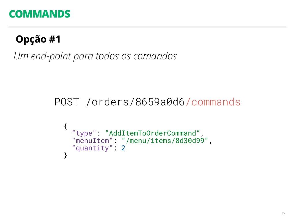 COMMANDS Opção #1 Um end-point para todos os co...