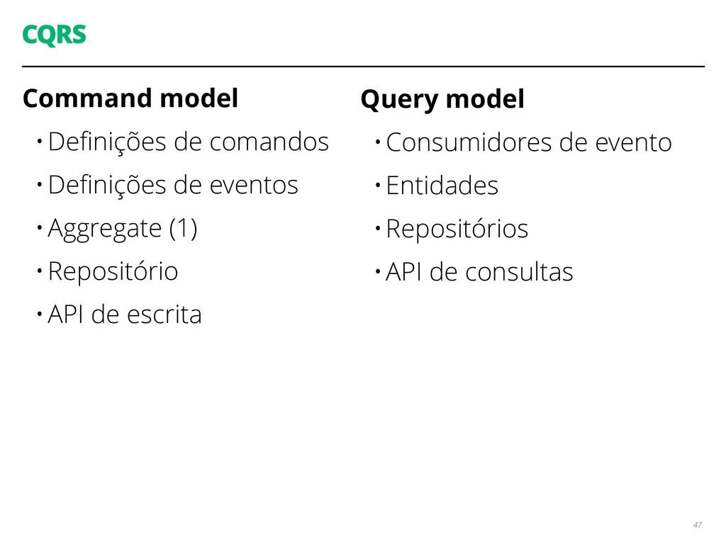 CQRS 47 Command model •Definições de comandos •D...