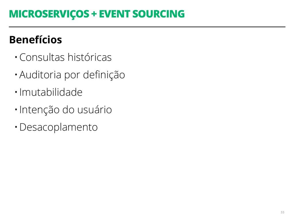 MICROSERVIÇOS + EVENT SOURCING Benefícios •Cons...