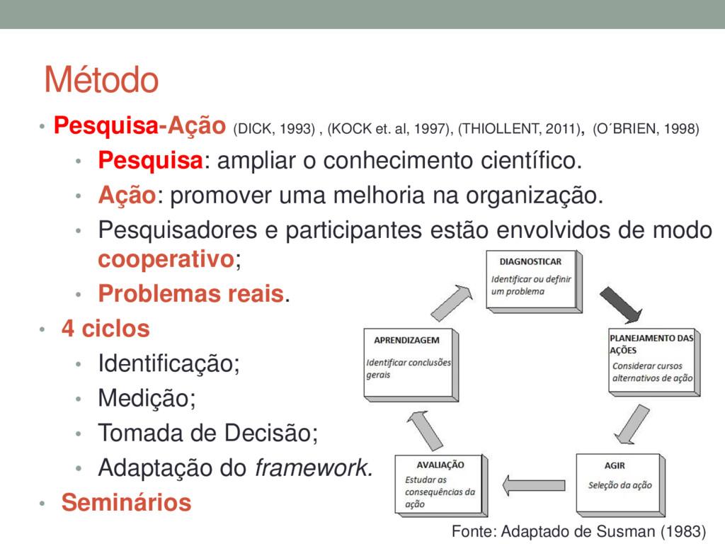 • Pesquisa-Ação (DICK, 1993) , (KOCK et. al, 19...