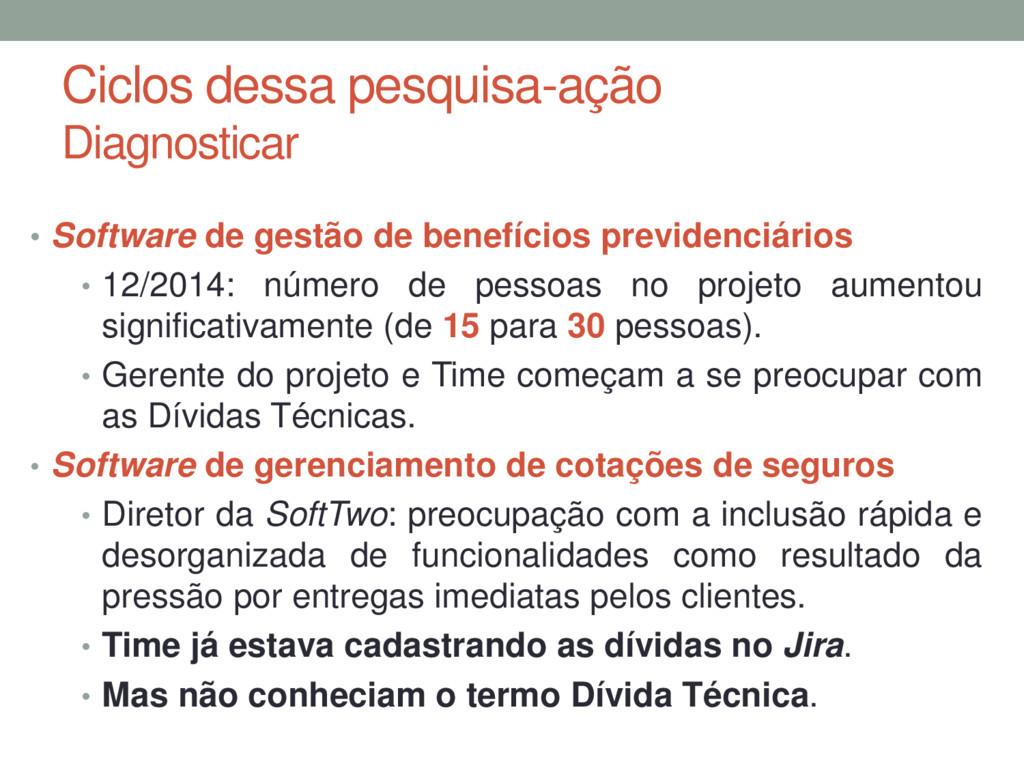 Ciclos dessa pesquisa-ação Diagnosticar • Softw...