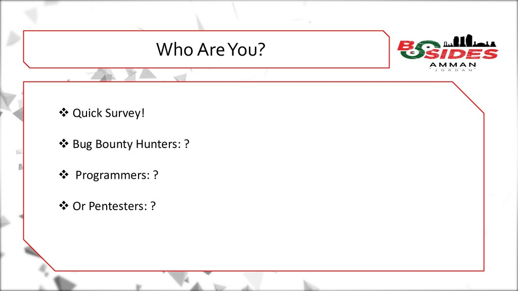 WHO AMI i Who Are You? ❖ Quick Survey! ❖ Bug Bo...
