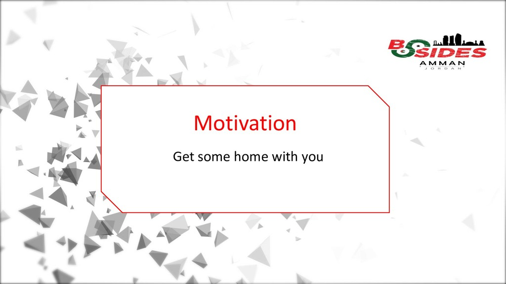 Motivation Get some home with you