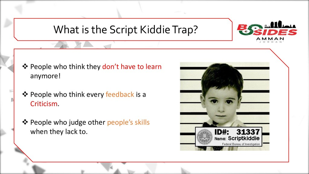 WHO AMI i What is the Script Kiddie Trap? ❖ Peo...