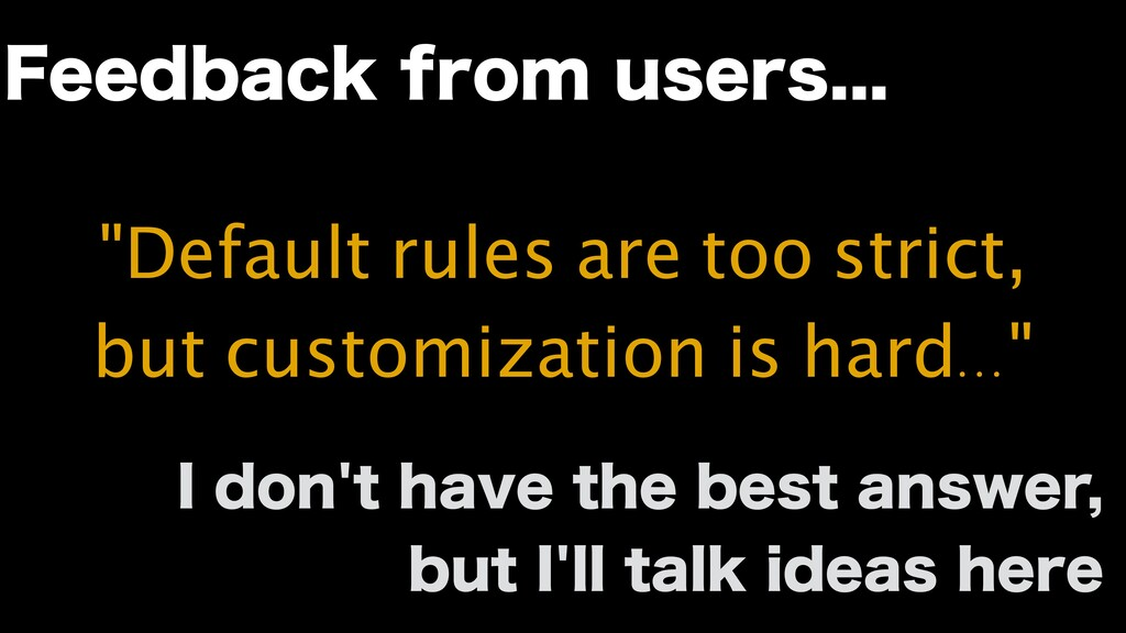 """""""Default rules are too strict, but customizatio..."""