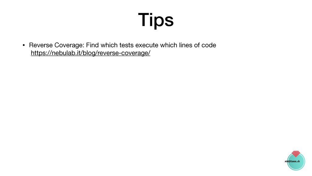 Tips • Reverse Coverage: Find which tests execu...