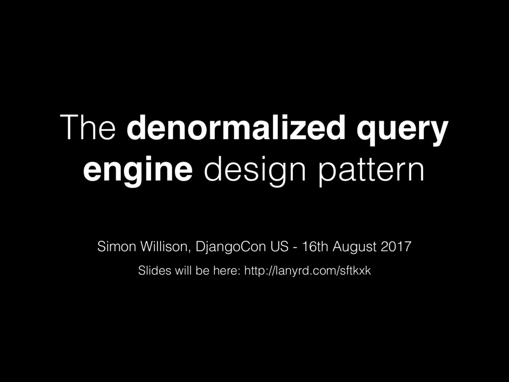 The denormalized query engine design pattern Si...