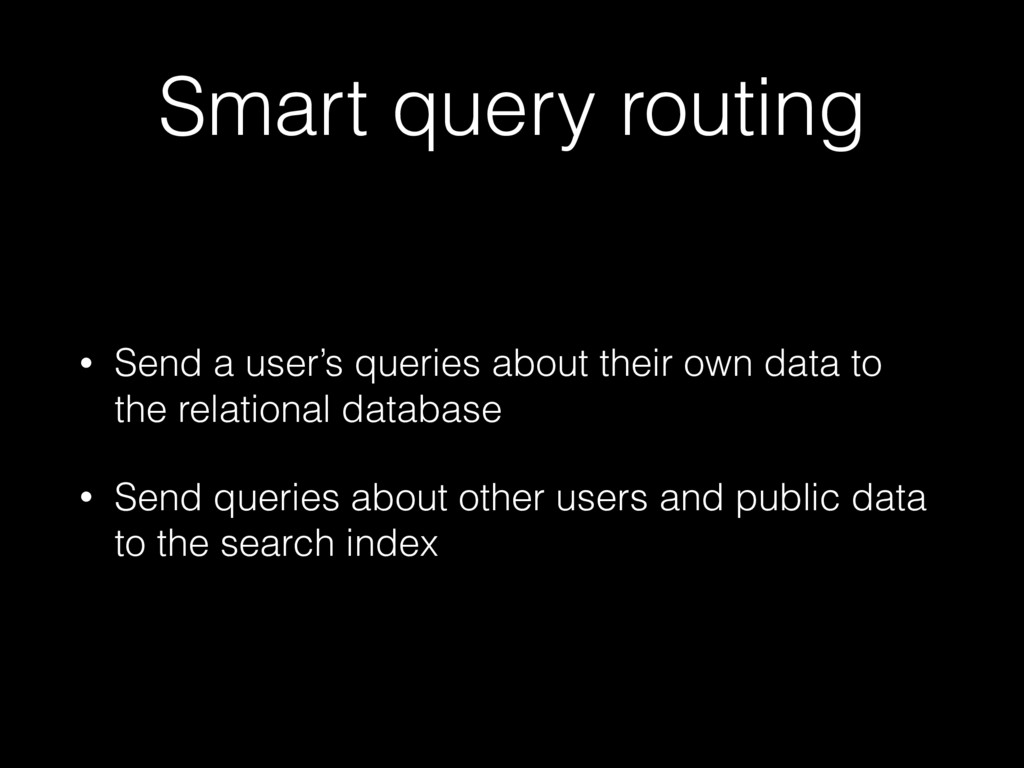 Smart query routing • Send a user's queries abo...