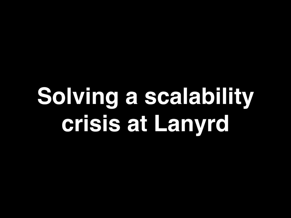 Solving a scalability crisis at Lanyrd